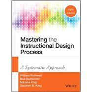 Mastering the Instructional Design Process by Rothwell, William J.; Benscoter, G. M.; King, Marsha; King, Stephen B., 9781118947135