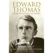 Edward Thomas: from Adlestrop to Arras A Biography by Moorcroft Wilson, Jean, 9781408187135