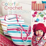 Colorful Crochet Over 60 Bright, Cheerful Projects for Home, Family, and Friends by Hagstedt, Therese, 9781570767135