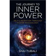 The Journey to Inner Power: Self-liberation Through Power Psychology by Tubali, Shai, 9781782797135