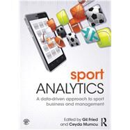 Sport Analytics: A data-driven approach to sport business and management by Fried; Gil, 9781138667136