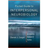 Pocket Guide to Interpersonal Neurobiology: An Integrative Handbook of the Mind by SIEGEL,DAN, 9780393707137