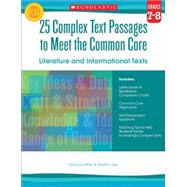 25 Complex Text Passages to Meet the Common Core: Literature and Informational Texts: Grade 7-8 by Lee, Martin; Miller, Marcia, 9780545577137