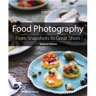 Food Photography From Snapshots to Great Shots by Young, Nicole S., 9780134097138