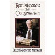 Reminiscences of an Octogenarian by Metzger, Bruce M., 9780801047138