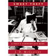 Sweet Theft A Poet's Commonplace Book by McClatchy, J.D., 9781619027138