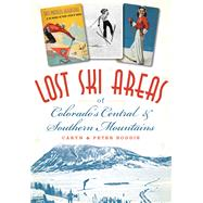 Lost Ski Areas of Colorado's Central and Southern Mountains by Boddie, Caryn; Boddie, Peter, 9781626197138