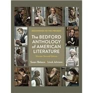 The Bedford Anthology of American Literature, Shorter Edition Beginnings to the Present by Belasco, Susan; Johnson, Linck, 9780312597139