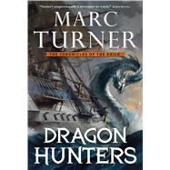 Dragon Hunters The Chronicle of the Exile, Book Two by Turner, Marc, 9780765337139