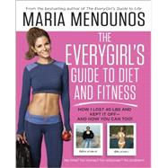 The EveryGirl's Guide to Diet and Fitness by MENOUNOS, MARIA, 9780804177139