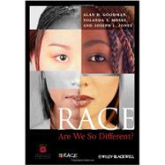 Race: Are We So Different by Goodman, Alan H.; Moses, Yolanda T.; Jones, Joseph L., 9780470657140
