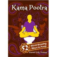 Kama Pootra: 52 Mind-blowing Ways to Poop by Young, Daniel Cole, 9781402237140