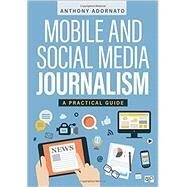 Mobile and Social Media Journalism by Adornato, Anthony, 9781506357140