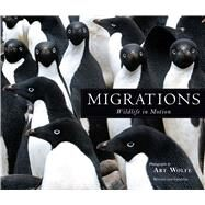 Migrations Wildlife in Motion by Sleeper, Barbara; Wolfe, Art, 9781608877140