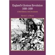England's Glorious Revolution 1688-1689 A Brief History with Documents by Pincus, Steven C. A., 9780312167141