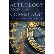 Astrology and Cosmology in the Worldrsquo;s Religions by Campion, Nicholas, 9780814717141