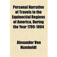 Personal Narrative of Travels to the Equinoctial Regions of America, During the Year 1799-1804 by Humboldt, Alexander Von, 9781153677141