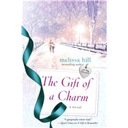 The Gift of a Charm A Novel by Hill, Melissa, 9781250077141