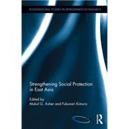 Strengthening Social Protection in East Asia by Asher; Mukul G., 9781138817142