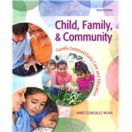 Child, Family, and Community : Family-Centered Early Care and Education by Gonzalez-Mena, Janet, 9780132657143