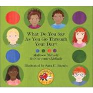 What Do You Say As You Go Through Your Day? by Mellady, Matthew; Carpenter-mellady, Boi; Barnes, Sara E., 9781425147143