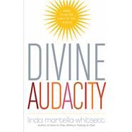 Divine Audacity: Dare to Be the Light of the World by Martella-whitsett, Linda, 9781571747143