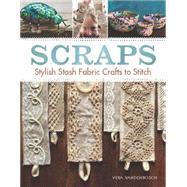 Scraps: Stash Fabric Crafts to Stitch by Vandenbosch, Vera, 9781627107143