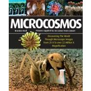 Microcosmos : Discovering the World Through Microscopic Images from 20 X to over 22 Million X Magnification by BROLL BRANDON, 9781554077144