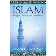 Islam : Religion, History, and Civilization by Nasr, Seyyed Hossein, 9780060507145