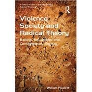 Violence, Society and Radical Theory: Bataille, Baudrillard and Contemporary Society by Pawlett,William, 9781138267145