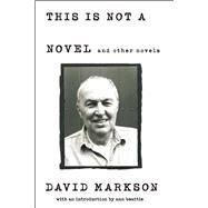 This is Not a Novel and Other Novels by Markson, David, 9781619027145