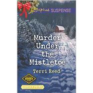 Murder Under the Mistletoe by Reed, Terri, 9780373677146