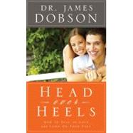 Head Over Heels How to Fall in Love and Land on Your Feet by Dobson, James, 9780830747146