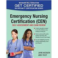 Emergency Nursing Certification (CEN): Self-Assessment and Exam Review by McGrath, Jayne; Foley, Andi, 9781259587146
