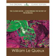The Closed Book: Concerning the Secret of the Borgias by Le Queux, William, 9781486437146