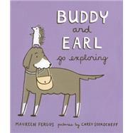 Buddy and Earl Go Exploring by Fergus, Maureen ; Sookocheff, Carey, 9781554987146