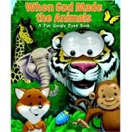 When God Made the Animals : A Fun Googly Eyes Book by LORD, JILL ROMANMCGEE, WARNER, 9781590527146