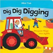 Mini Tab: Dig Dig Digging by Mayo, Margaret; Ayliffe, Alex, 9781627797146
