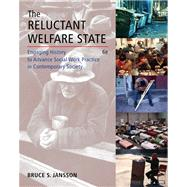 Reluctant Welfare State : Engaging History to Advance Social Work Practice in Contemporary Society by Jansson,Bruce S., 9780495507147