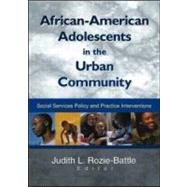 African-American Adolescents in the Urban Community: Social Services Policy and Practice Interventions by Rozie-Battle; Judith, 9780789017147