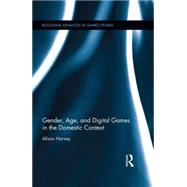 Gender, Age, and Digital Games in the Domestic Context by Harvey; Alison, 9781138797147