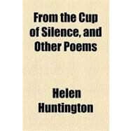 From the Cup of Silence: And Other Poems by Huntington, Helen, 9781154537147