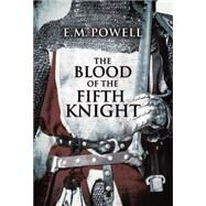 The Blood of the Fifth Knight by Powell, E. M., 9781477827147