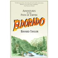 Eldorado: Adventures in the Path of Empire by Taylor, Bayard, 9781629147147