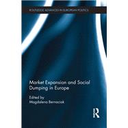 Market Expansion and Social Dumping in Europe by Bernaciak; Magdalena, 9781138787148