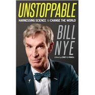 Unstoppable Harnessing Science to Change the World by Nye, Bill; Powell, Corey S., 9781250007148