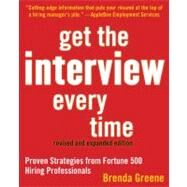 Get the Interview Every Time : Proven Strategies from Fortune 500 Hiring Professionals by Brenda Greene, 9781427797148