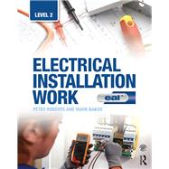 Electrical Installation Work: Level 2: EAL Edition by Roberts; Peter, 9781138917149