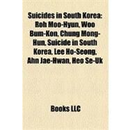 Suicides in South Kore : Roh Moo-Hyun, Woo Bum-Kon, Chung Mong-Hun, Suicide in South Korea, Lee Ho-Seong, Ahn Jae-Hwan, Heo Se-Uk by , 9781156807149