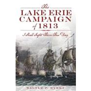 The Lake Erie Campaign of 1813: I Shall Fight Them This Day by Rybka, Walter P., 9781609497149